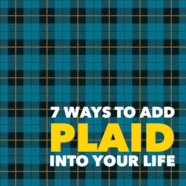 7 Ways to Add Plaid into Your Life